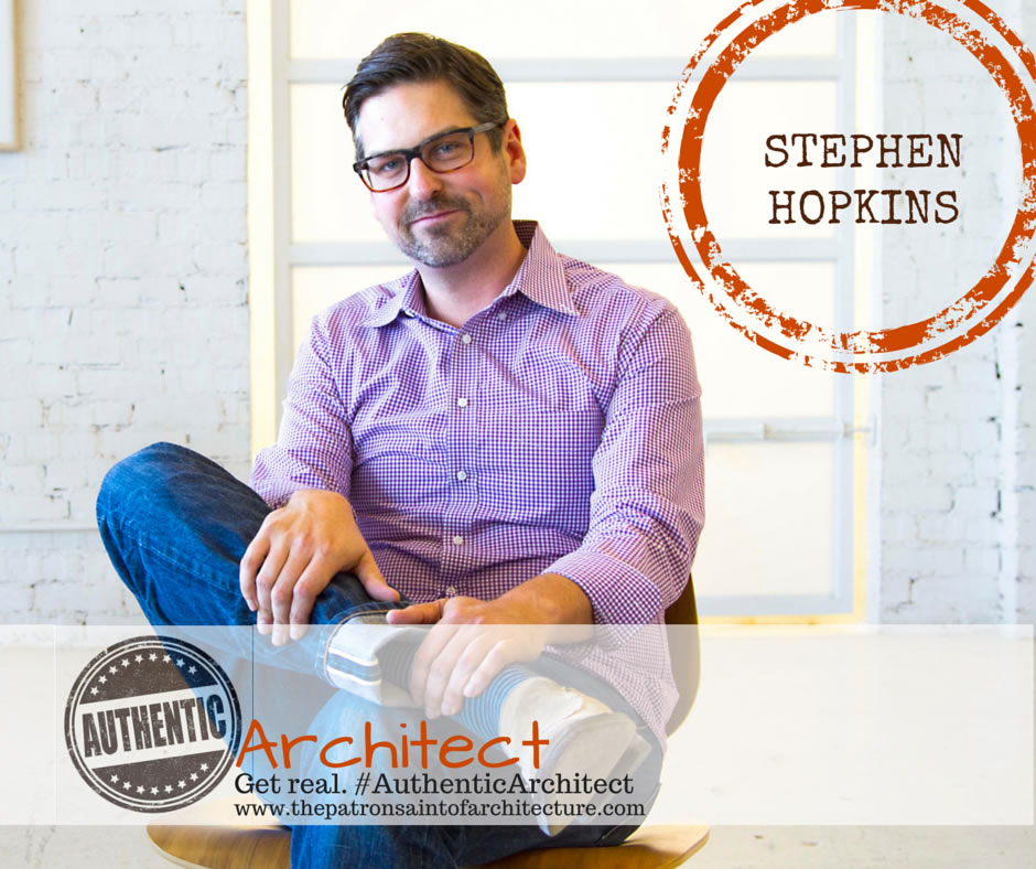 Stephen Hopkins gets real #AuthenticArchitect